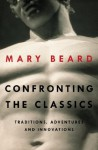 Confronting the Classics: Traditions, Adventures, and Innovations - Mary Beard