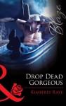 Drop Dead Gorgeous (Mills & Boon Blaze) - Kimberly Raye