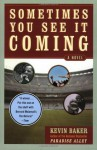 Sometimes You See It Coming: A Novel - Kevin Baker