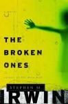The Broken Ones: A Novel - Stephen M. Irwin