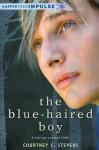 The Blue-Haired Boy: A Faking Normal Story (HarperTeen Impulse) - Courtney C. Stevens