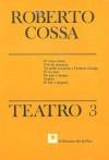 El Viejo Criado - Gris de Ausencia - Ya Nadie Recuerda a Fréderic Chpin - El Tío Loco - De Pies y Manos - Yepeto - El Sur y Después (Teatro, # 3) - Roberto Cossa