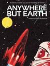 Anywhere but Earth - Richard Harland, Sean McMullen, Margo Lanagan, Cat Sparks, Brendan Duffy, Kim Westwood, Robert Hood, Keith Stevenson