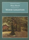Wood Leighton or a Year in the Country (Nonsuch Classics) - Mary Howitt