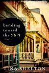 Bending Toward the Sun: A Novel - Tina Shelton