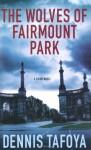 The Wolves of Fairmount Park - Dennis Tafoya
