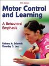 Motor Control and Learning: A Behavioral Emphasis - Richard Schmidt, Tim Lee