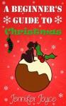 A Beginner's Guide To Christmas - Jennifer Joyce