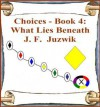 What Lies Beneath (Choices, #4) - J.F. Juzwik