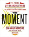 The Moment: Wild, Poignant, Life-Changing Stories from 125 Writers and Artists Famous & Obscure - Larry Smith, Jessica J.J. Lutz
