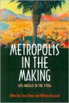 Metropolis in the Making: Los Angeles in the 1920s - Tom Sitton