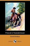 Prescott of Saskatchewan (Dodo Press) - Harold Bindloss, W. Herbert Dunton