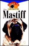The Mastiff: An Owner's Guideto a Happy Healthy Pet - John M. Becknell, Howell Book House
