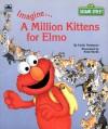 Imagine-- A Million Kittens for Elmo - Emily Thompson, Jim Henson