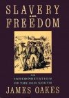 Slavery And Freedom: An Interpretation of the Old South - James Oakes