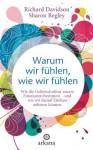 Warum wir fühlen, wie wir fühlen: Wie die Gehirnstruktur unsere Emotionen bestimmt - und wie wir darauf Einfluss nehmen können (German Edition) - Richard Davidson, Sharon Begley, Ulla Rahn-Huber