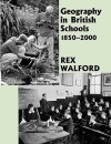 Geography in British Schools, 1885-2000: Making a World of Difference - Rex Walford, Walford Rex