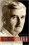 Becoming Faulkner: The Art and Life of William Faulkner - Philip M. Weinstein