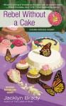 Rebel Without a Cake - Jacklyn Brady