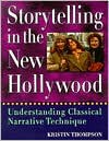 Storytelling in the New Hollywood: Understanding Classical Narrative Technique - Kristin Thompson