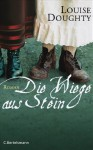 Die Wiege aus Stein: Roman - Louise Doughty, Astrid Arz
