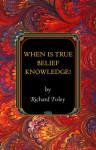When Is True Belief Knowledge? - Richard Foley