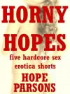 Horny Hopes: Five Hardcore Sex Erotic Shorts - Hope Parsons