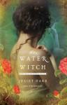 The Water Witch - Juliet Dark, Carol Goodman