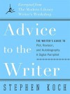 Advice to the Writer: The Writer's Guide to Plot, Revision, and Autobiography: A Digital Pamphlet: Excerpted from The Modern Library's Writer's Workshop - Stephen Koch