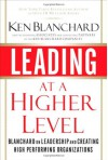 Leading at a Higher Level: Blanchard on Leadership and Creating High Performing Organizations - Kenneth H. Blanchard, Eunice Parisi-Carew, Don Carew, Marjorie Blanchard, Scott Blanchard