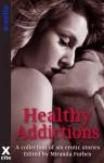 Healthy Addictions - six erotic short stories with menage, fem dom, lesbian and voyeur themes - Landon Dixon, K.D. Grace, Olivia London, Sommer Marsden, Eva Hore, Elizabeth Coldwell