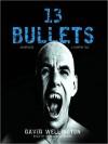 13 Bullets: A Vampire Tale (Laura Caxton, #1) - David Wellington, Bernadette Dunne