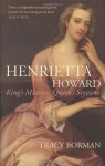 Henrietta Howard: King's Mistress, Queen's Servant - Tracy Borman
