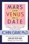 Mars and Venus on a Date: A Guide for Navigating the 5 Stages of Dating to Create a Loving and Lasting Relationship - John Gray