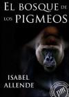 El bosque de los pigmeos (Memorias del águila y el jaguar, #3) - Isabel Allende