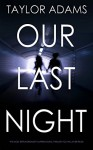 OUR LAST NIGHT: an edge of your seat ghost story thriller - TAYLOR ADAMS