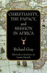 Christianity, the Papacy, and Mission in Africa - Richard Gray
