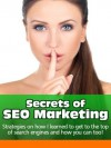 Secrets of SEO Marketing: Strategies on How I learned to Get to the Top of Search Engines and How You Can Too - Jimena Cortes, Jason Martell