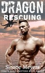Dragon Rescuing (Torch Lake Shifters Book 3) - Sloane Meyers