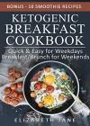 Keto: Ketogenic Breakfast & Brunch Cookbook - Includes Full Recipe Images: Quick & Easy for Weekdays / Brunch for Weekends - Elizabeth Jane