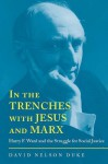 In the Trenches with Jesus and Marx: Harry F. Ward and the Struggle for Social Justice - David Duke