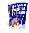 The Power of Positive Thinking: How To Stop Feeling Miserable - Eliminate Stress - And Create The Life You've Always Wanted - Brian Mitchell