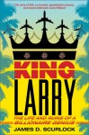 King Larry: The Life and Ruins of a Billionaire Genius - James D. Scurlock