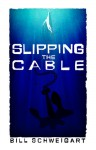Slipping The Cable - Bill Schweigart