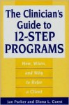 The Clinician's Guide to 12-Step Programs: How, When, and Why to Refer a Client - Jan Parker