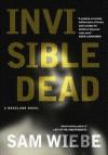 Invisible Dead - Sam Wiebe