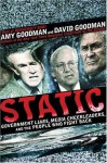 Static: Government Liars, Media Cheerleaders, and the People Who Fight Back - Amy Goodman, David Goodman