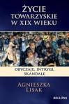Życie towarzyskie w XIX wieku : salony, bale teatry - Agnieszka Lisak