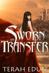 Sworn to Transfer - Terah Edun