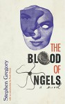 The Blood of Angels - Stephen Gregory, Mark Morris